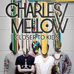 Charles Mellow - Closer To Kids