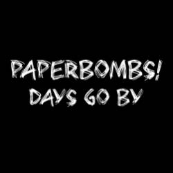 Paperbombs-Days Go By