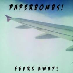 Paperbombs-Fears Away