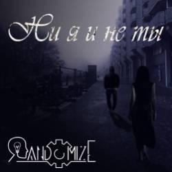 Randomize-Ни я и не ты