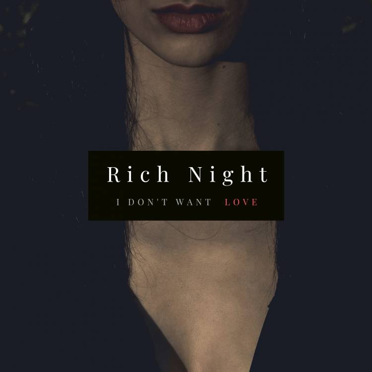 Rich Night- I dont want  love