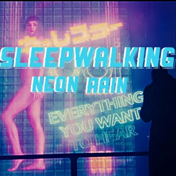 SLEEPWALKING-NEON RAIN