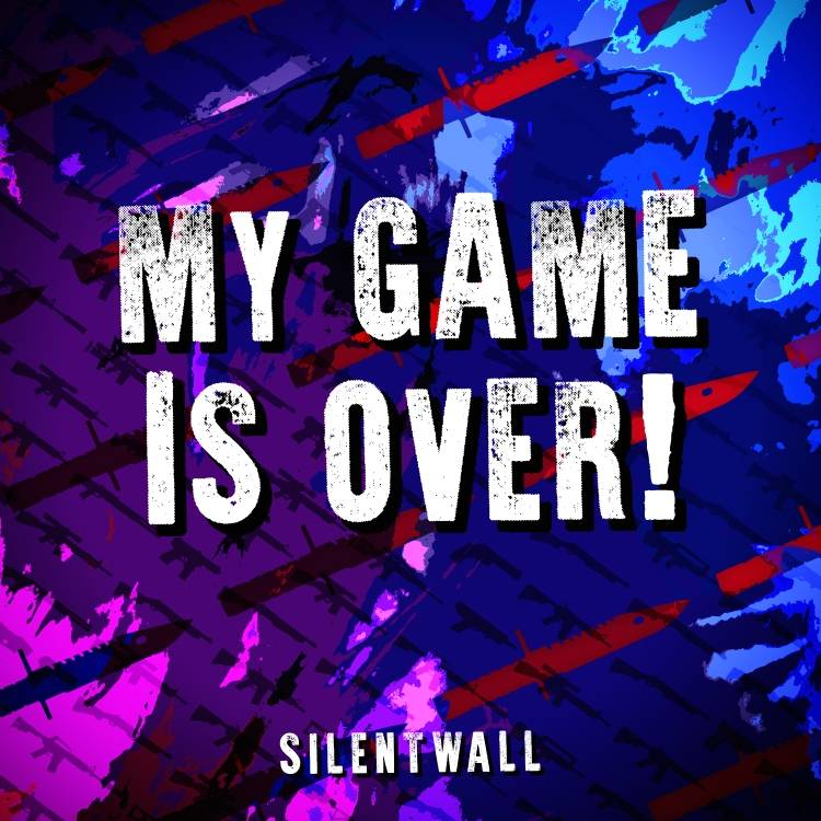 SilentWall-My Game Is Over