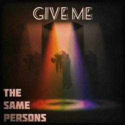 The Same Persons-Give Me